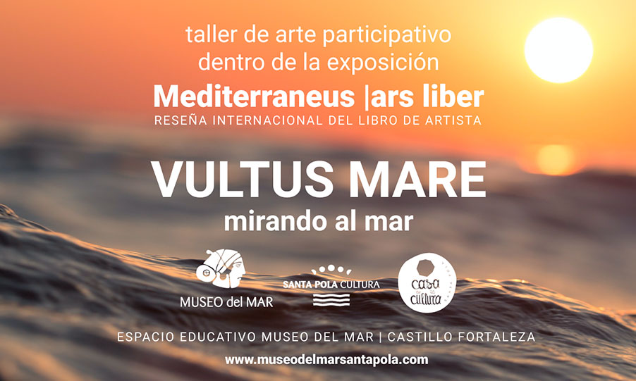 """VULTUS MARE"". UNA MIRADA ARTÍSTICA PARTICIPATIVA SOBRE LA MUESTRA MEDITERRANEUS ARS LIBERS"