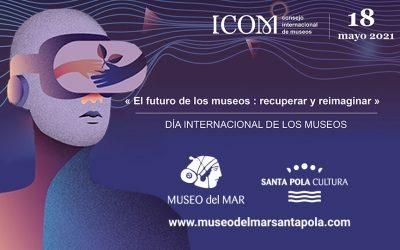 EL MUSEO DEL MAR DE SANTA POLA SE UNE A LA CELEBRACIÓN DEL DÍA INTERNACIONAL DE LOS MUSEOS 2021